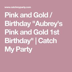 """Pink and Gold / Birthday """"Aubrey's Pink and Gold 1st Birthday"""" 