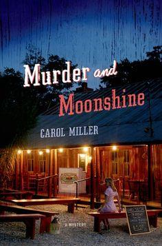 Murder and Moonshine by Carol Miller | Publication Date:  Minotaur Books | Publication Date: December 17, 2013 | www.carolmillerauthor.com | #Mystery