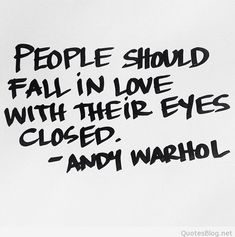People should fall in love with their eyes closed on imgfave Andy Warhol, Wall Quotes, Love Quotes, Cool Words, Wise Words, Lifetime Quotes, Quotes About Everything, Genius Quotes, Say That Again