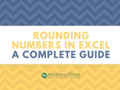 Rounding Numbers in Excel - The Complete Guide - Mad About Excel
