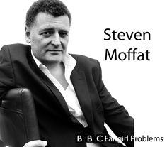 How can you love someone and hate them at the same time??? Know who Steven Moffat is. BBC Fangirl Problems