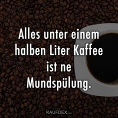 Alles unter einem halben Liter Kaffee ist ne Mundspülung Everything under half a liter of coffee is a mouthwash. Year Quotes, Quotes About New Year, Focus Quotes, Quotes To Live By, Difficult Times Quotes, Travel Quotes Tumblr, Cute Good Morning Quotes, Perspective Quotes, Good Motivation