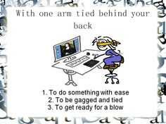 """Idioms with One way to languages: Choose the correct meaning of the idiom  """"with one arm behind your back"""" and leave your answer in comments Bye for now:)"""