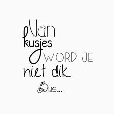 Love & hug Quotes : QUOTATION – Image : Quotes Of the day – Description Van kusjes word je niet dik… Sharing is Caring – Don't forget to share this quote ! Hug Quotes, Words Quotes, Quotes To Live By, Best Quotes, Funny Quotes, Sayings, Dutch Words, Dutch Quotes, Love Words
