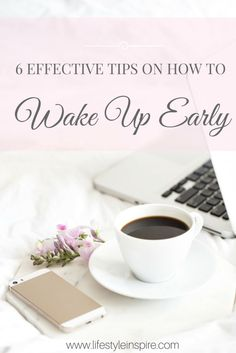 6 Effective Tips On How To Wake Up Early! If you have been wanting to become an early riser but find it hard to do, then read this post with such helpful tips on how to wake up early! You can read it now or pin it for later.