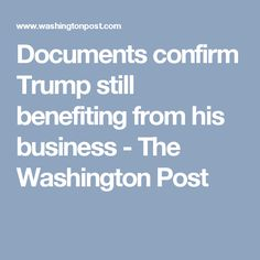 Documents confirm Trump still benefiting from his business - The Washington Post