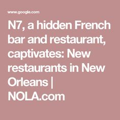 N7, a hidden French bar and restaurant, captivates: New restaurants in New Orleans | NOLA.com