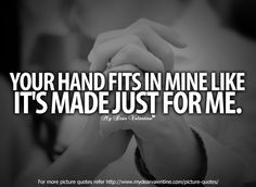 Your hands fits in mine like it's made just for me.. Sweet Love Quotes
