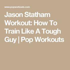 Jason Statham Workout: How To Train Like A Tough Guy | Pop Workouts