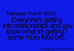Except I can't blame it on being a teenager anymore.