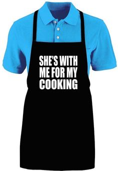 """Funny """"SHE'S WITH ME FOR MY COOKING"""" Apron"""