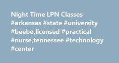Night Time LPN Classes #arkansas #state #university #beebe,licensed #practical #nurse,tennessee #technology #center http://netherlands.remmont.com/night-time-lpn-classes-arkansas-state-university-beebelicensed-practical-nursetennessee-technology-center/  # Night Time LPN Classes MCC Nursing Program Information Licensed Practical Nurse (LPN ). All applications should be submitted through an MCC Advisor. The first three choices for CNA classes and the quarter(s) you are interested in. This is…
