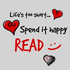 Life's too short... spend it happy READ  #read #quote