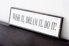 wish it, dream it, do it!