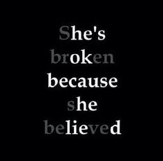 Top Sad Quotes on Images She's broken because she believed. Believe Quotes, Quotes To Live By, Quotes On Boys, Quotes On Parents, Quotes On Liars, Qoutes For Self, Escape Quotes, Shes Broken, Broken Love