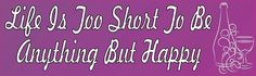 10x3 Life is too Short to Be Anything Happy Bumper Sticker Decal Stickers Decals