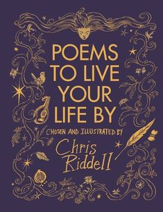 """Read """"Poems to Live Your Life By"""" by Chris Riddell available from Rakuten Kobo. A gorgeously illustrated collection of poems for every walk of life Curated by artist and writer Chris Riddell, Poems to. Mary Oliver Poems, Children's Book Awards, Good Meaning, Poetry Inspiration, Shakespeare Plays, Collection Of Poems, Rock Songs, Live Your Life, Reading Lists"""
