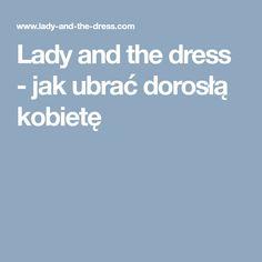 Lady and the dress - jak ubrać dorosłą kobietę