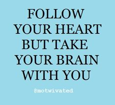 """Follow your heart but take your brain with you."" #wisdom #quote"