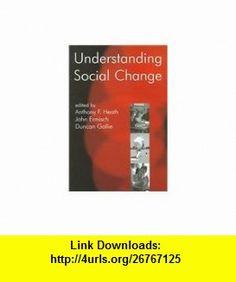 Understanding Social Change (British Academy Centenary Monographs) (9780197263143) Anthony F. Heath, John Ermisch, Duncan Gallie , ISBN-10: 0197263143  , ISBN-13: 978-0197263143 ,  , tutorials , pdf , ebook , torrent , downloads , rapidshare , filesonic , hotfile , megaupload , fileserve