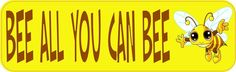 "10"" x 3"" BEE ALL YOU CAN BEE Vinyl Bumper Sticker Car Decal Window Stickers Decals"