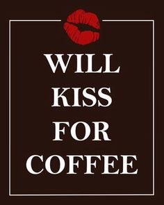 I'd do A LOT for coffee lol