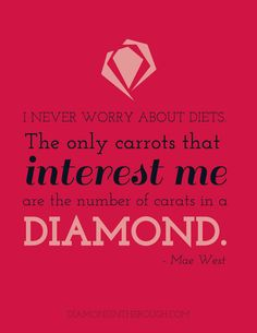 """I never worry about diets.  The only carrots that interest me are the number of carats in a diamond."" -Mae West #30DaysOfOriginality"