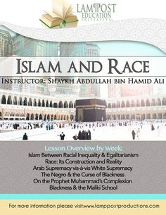 """Register TODAY! for this new exciting course being offered tomorrow,October 27, 2013, with Shaykh Abdullah Bin Hamid Ali via Lamppost Productions. Course Description """"The Muslims are brothers. No one is superior to another except through God-consciousness."""" — Reported by Tabarani The issue of 'race' is a sensitive area that many people simply do not want to discuss. The above mentioned statement of the Prophet (saws) is often quickly cited to avoid the controversies that surround 'race' and…"""