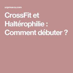 CrossFit et Haltérophilie : Comment débuter ?