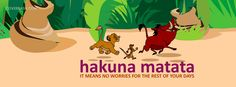 Hakuna Matata means no worries for the rest of your days. This is the right cover photo to say Hakuna Matata.