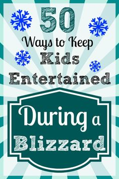 IN CASE OF SNOW EMERGENCY!!! 50 Ways to Keep Kids Entertained During a Blizzard -- great ideas for indoor fun!