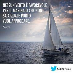 nessun vento è favorevole per il marinaio che non sa a quale porto vuol approdare - Cerca con Google