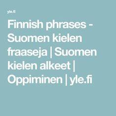 Finnish phrases - Suomen kielen fraaseja | Suomen kielen alkeet | Oppiminen | yle.fi Finnish Language, Nostalgia, Learning, Languages, Passion, Historia, Vocabulary, Finland, Idioms