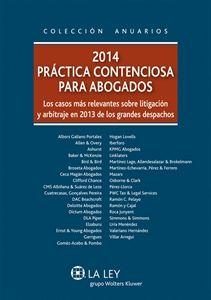 2014 : práctica contenciosa para abogados : los casos más relevantes sobre litigación y arbitraje en 2013 de los grandes despachos : Albors Galiano Portales...