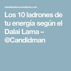 Los 10 ladrones de tu energía según el Dalai Lama – @Candidman
