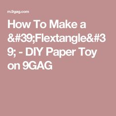 How To Make a 'Flextangle' - DIY Paper Toy on 9GAG