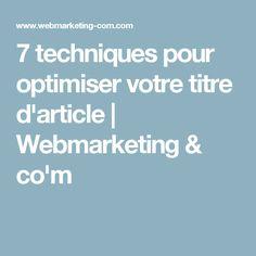 7 techniques pour optimiser votre titre d'article | Webmarketing & co'm