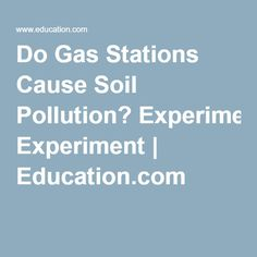 Do Gas Stations Cause Soil Pollution? Experiment | Education.com