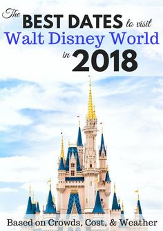 The BEST dates to visit Walt Disney in 2018 based on crowds, cost, and weather #disneyworld #familytravel