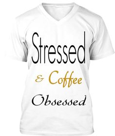 Stressed coffee obsessed | Teespring