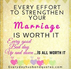 Husband Marriage quotes: Every effort to strengthen your marriage is worth it. Every good, bad day, up and down is all worth it. Love My Husband, Good Wife, Bad Day, Day Up, Husband Quotes, Effort, Love Quotes, Marriage, Sick Day