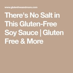 There's No Salt in This Gluten-Free Soy Sauce | Gluten Free & More