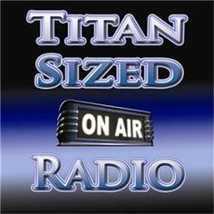 Titan Sized Radio Coming Thursday Night 11ET/10 CT