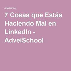 7 Cosas que Estás Haciendo Mal en LinkedIn - AdveiSchool