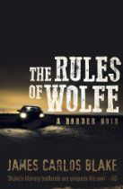 Rules of Wolfe, The By James Carlos Blake - Eddie Gato Wolfe is a young, impetuous member of the Wolfe family of Texas gunrunners that goes back generations. Increasingly unfulfilled by his minor role in family operations and eager to set out on his own, Eddie crosses the border to work security for a major Mexican drug cartel led by the ruthless La Navaja. Eddie falls for a woman named Miranda, whom he learns too late is the property of an intimate member of La Navaja's organization.