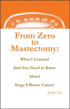 This links to my book From Zero to Mastectomy: What I Learned And You Need to Know About Stage 0 Breast Cancer, which Library Journal named A Best Consumer Health Book in 2010. The book site includes an excerpt if you want to check it out.