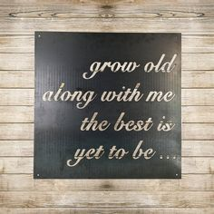 Grow old along with me the best is yet to be. Gorgeous sign designed similar to that seen on HGTV Fixer Upper -Magnolia Farms with Chip and Custom Metal Work, Custom Metal Signs, Magnolia Fixer Upper, Chip And Jo, Grow Old With Me, Magnolia Farms, Magnolia Market, Growing Old Together, Deco Design