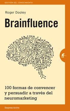 Resumen con las ideas principales del libro 'Brainfluence', de Roger Dooley - Cien formas de convencer y persuadir a través del neuromarketing. Ver resumen completo del libro aquí: http://www.leadersummaries.com/resumen/brainfluence