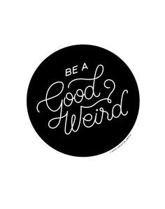 """Be a good weird"" - monoweight lettering by Kristin Smith ©2015"