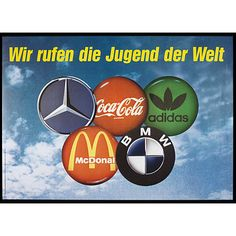 Poster: 'Wir Rufen die Jugend der Welt/We call the youth of the World', by Klaus Staeck, commenting on the Seoul Olympic Games, 1988; the logos of Mercedes-Benz, Coca-Cola, Adidas, McDonalds and BMW are arranged within five rings to resemble the Olympic logo. (Victoria & Albert Museum)